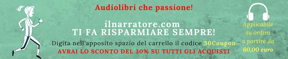 Codice: 30Coupon  usalo nei tuoi ordini ti fa risparmiare il 30% su ordini a partire da €60,00 Solo su ilnarratore.com