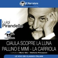 Ciaula scopre la luna, Pallino e Mimì, La Carriola (Audio-eBook)